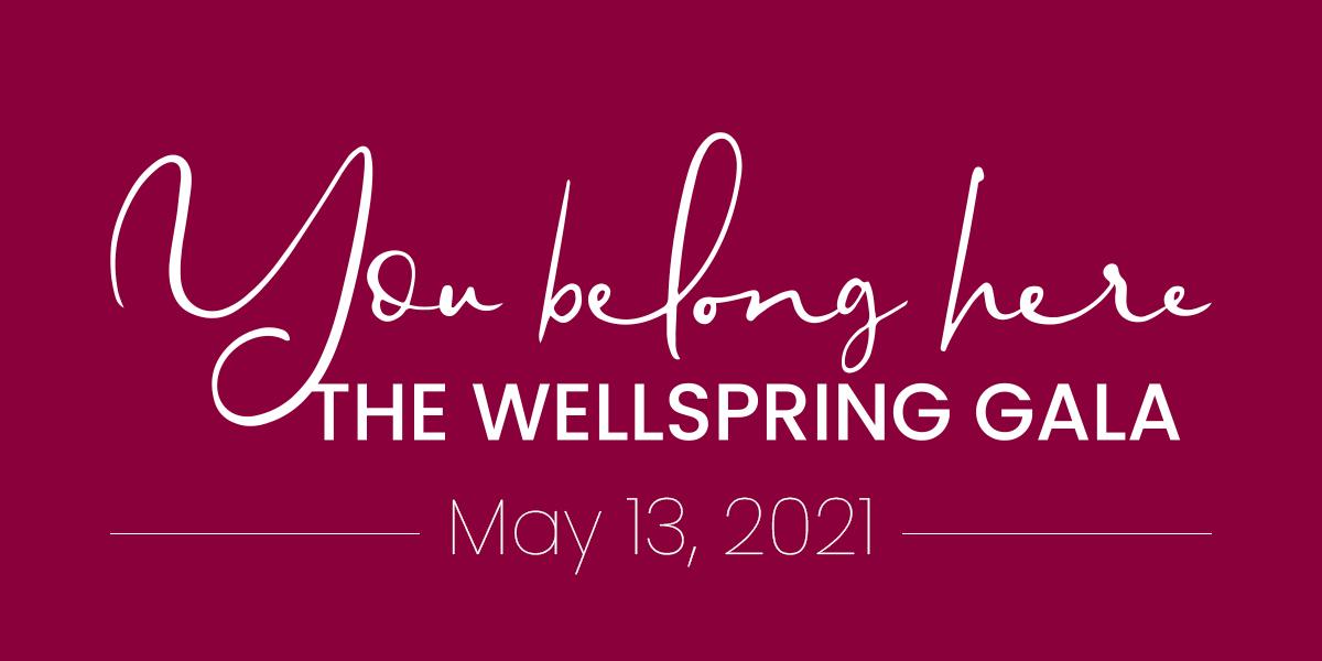 You belong here: The Wellspring Gala — May 13, 2021